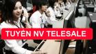 Tuyển NV Tư vấn sản phẩm và CSKH qua điện thoại