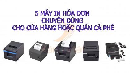 5 máy in hóa đơn chuyên dùng cho cửa hàng hoặc quán cà phê