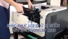Khắc phục lỗi chữ bị nhòe máy in Canon LBP 2900