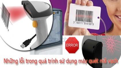 Những lỗi trong quá trính sử dụng máy quét mã vạch