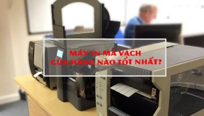 Mua máy in mã vạch của hãng nào tốt nhất?