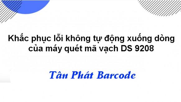 Khắc phục lỗi không tự động xuống dòng của máy quét mã vạch DS 9208