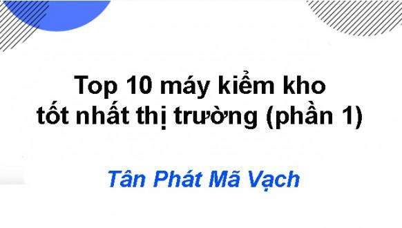 Top 10 máy kiểm kho tốt nhất thị trường (phần 1)