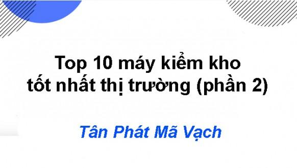 Top 10 máy kiểm kho tốt nhất thị trường (phần 2)