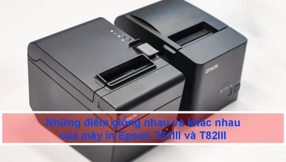 Những điểm giống nhau và khác nhau của máy in Epson T81III và T82III
