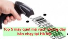 Top 5 máy quét mã vạch không dây bán chạy tại Hà Nội