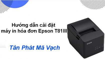 Hướng dẫn cài đặt máy in hóa đơn Epson T81III