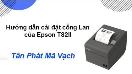 Hướng dẫn cài đặt cổng Lan của Epson T82II