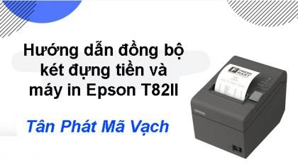 Hướng dẫn đồng bộ két đựng tiền và máy in Epson T82II