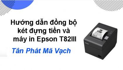 Hướng dẫn đồng bộ két đựng tiền và máy in Epson T82III