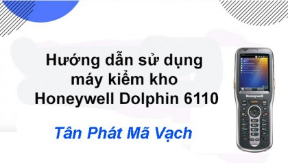 Hướng dẫn sử dụng máy kiểm kho Honeywell Dolphin 6110