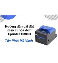 Hướng dẫn cài đặt máy in hóa đơn Xprinter C300H
