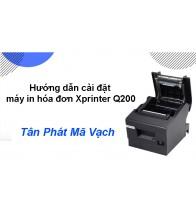 Hướng dẫn cài đặt máy in hóa đơn Xprinter Q200