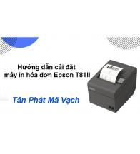 Hướng dẫn cài đặt máy in hóa đơn Epson T81II