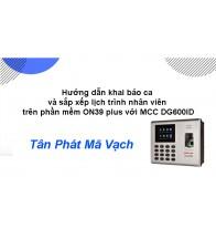 Hướng dẫn khai báo ca và sắp xếp lịch trình nhân viên trên phần mềm On39 Plus với MCC DG600ID