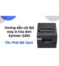 Hướng dẫn cài đặt máy in hóa đơn Xprinter Q260