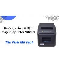 Hướng dẫn cài đặt máy in hóa đơn Xprinter V320N