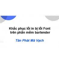 Khắc phục lỗi in bị lỗi Font trên phần mềm bartender