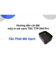 Hướng dẫn cài đặt máy in mã vạch TSC TTP 244 Pro