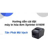 Hướng dẫn cài đặt máy in hóa đơn Xprinter A160M
