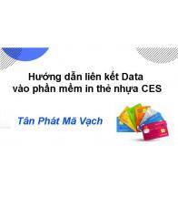 Hướng dẫn liên kết Data vào phần mềm in thẻ nhựa CES