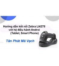 Hướng dẫn kết nối Zebra LI4278 với hệ điều hành Androi (Tablet, Smart Phone)