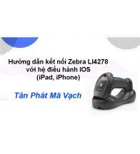 Hướng dẫn kết nối Zebra LI4278 với hệ điều hành IOS (iPad, iPhone)