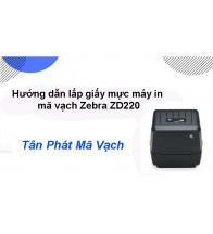 Hướng dẫn lắp giấy mực máy in mã vạch Zebra ZD220