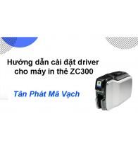 Hướng dẫn cài đặt driver cho máy in thẻ ZC300