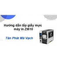 Hướng dẫn lắp giấy mực máy in công nghiệp Zebra ZT610