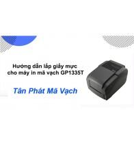 Hướng dẫn lắp giấy mực máy in mã vạch Gprinter GP 1335T